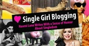 On Single Girl Blogging, Naomi Lane Uses Her Outrageously Unfiltered Sense of Humor to Write About Being Single