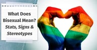 "What Does ""Bisexual"" Mean? — (Statistics, Signs, Stereotypes & Support)"