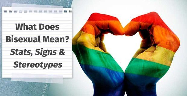 """What Does """"Bisexual"""" Mean? — (Statistics, Signs, Stereotypes & Support)"""