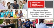 The American Lung Association Helps Smokers Quit & Gives Loved Ones the Tools to Support Them