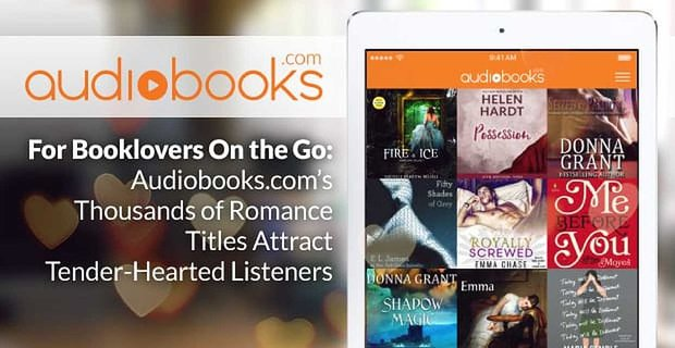 For Booklovers On the Go: Audiobooks.com's Thousands of Romance Titles Attract Tender-Hearted Listeners