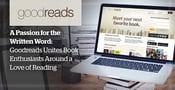 A Passion for the Written Word: Goodreads Unites Book Enthusiasts Around a Love of Reading