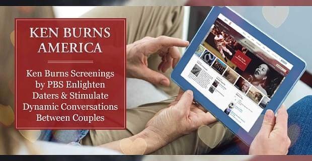 Ken Burns Screenings by PBS Enlighten Daters & Stimulate Dynamic Conversations Between Couples