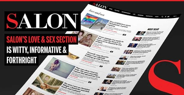 "A Mix of Social Commentary & Dating Tips — Salon's ""Love & Sex"" Section is Witty, Informative & Brazenly Forthright"