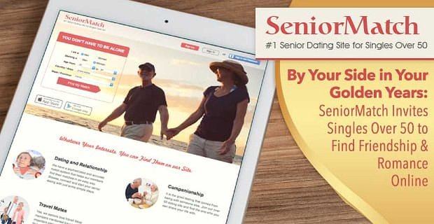 By Your Side in Your Golden Years: SeniorMatch Invites Singles Over 50 to Find Friendship & Romance Online
