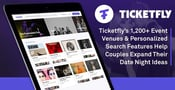 Ticketfly's 1,200+ Event Venues & Personalized Search Features Help Couples Expand Their Date Night Ideas