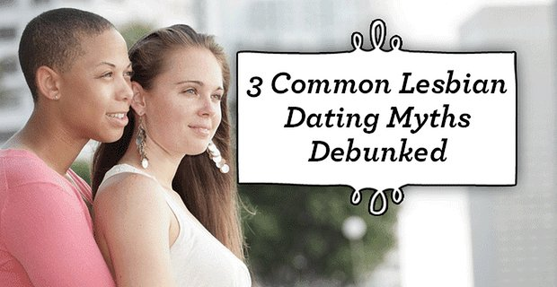 3 Common Lesbian Dating Myths Debunked