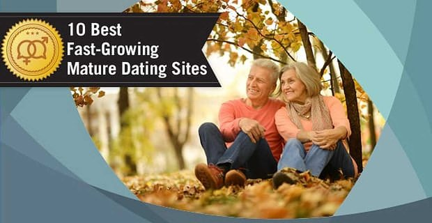 10 Best: Fast-Growing Mature Dating Sites