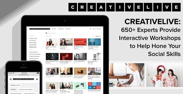 CreativeLive: 650+ Experts Provide Interactive Workshops to Help Hone Your Social Skills