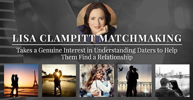 Lisa Clampitt Matchmaking Takes a Genuine Interest in Understanding Daters to Help Them Find a Relationship