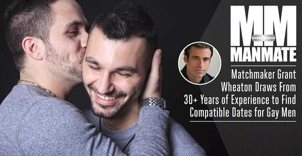 Manmate Matchmaker Grant Wheaton Finds Compatible Dates For Gay Men