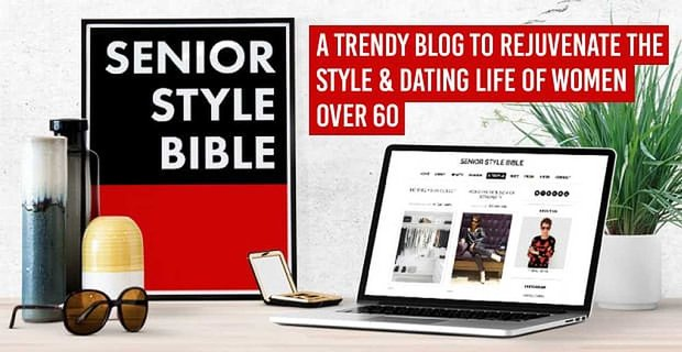 Senior Style Bible™ — A Trendy Blog to Rejuvenate the Style & Dating Life of Women Over 60
