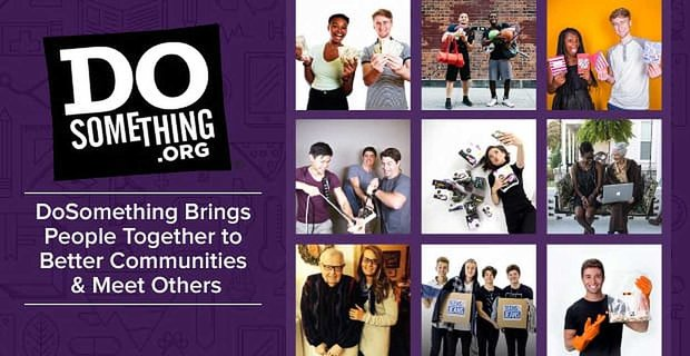 Dosomething Brings People Together To Improve Communities And Meet Others
