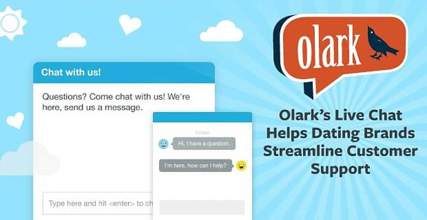 Olark Helps Dating Brands Use Live Chat To Streamline Customer Support
