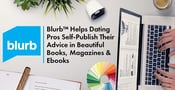 Blurb™ Helps Dating Pros Self-Publish Their Advice in Beautiful Books, Magazines & Ebooks