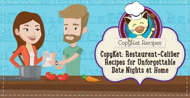 CopyKat: Restaurant-Caliber Recipes for Aspiring Home Cooks Looking for an Unforgettable Date Night