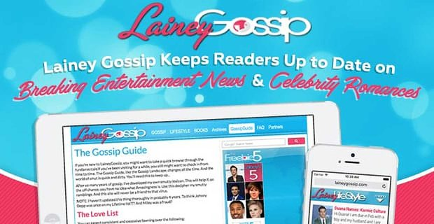 Lainey Gossip Keeps Readers Up to Date on Breaking Entertainment News & Celebrity Romances