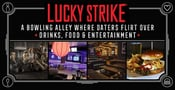 Get the Ball Rolling at Lucky Strike: A Bowling Alley Where Daters Flirt Over Quality Drinks, Food & Entertainment