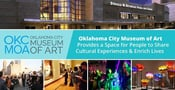 Oklahoma City Museum of Art Provides a Space for People to Share Cultural Experiences & Enrich Lives