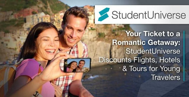 Your Ticket to a Romantic Getaway: StudentUniverse Discounts Flights, Hotels & Tours for Young Travelers