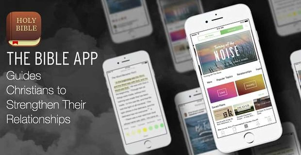 The Bible App Guides Christians To Strengthen Their Relationships