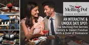 An Interactive & Unique Date Spot: The Melting Pot Serves Savory & Sweet Fondue With a Side of Romance