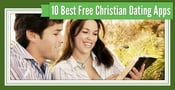 """10 Best """"Christian"""" Dating App Options — (100% Free to Try)"""