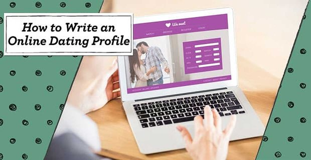 How to Write an Online Dating Profile — (10 Good Examples For Women & Men)