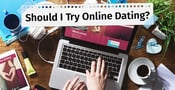 """Should I Try Online Dating?"" — (7 Things to Know Before Joining)"