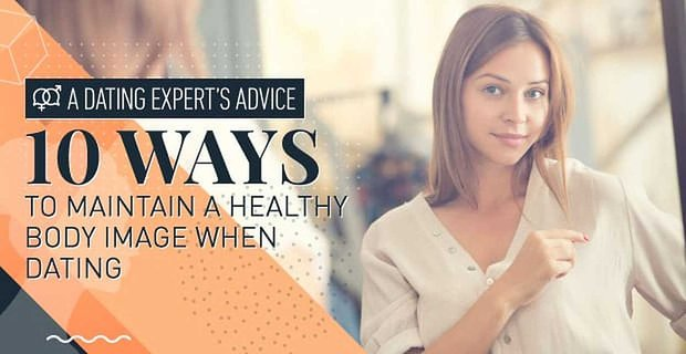 A Dating Expert's Advice: 10 Ways to Maintain a Healthy Body Image