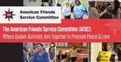 The American Friends Service Committee (AFSC): Where Quaker Activists Join Together to Promote Peace & Love