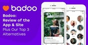 Badoo: Review of the App & Site — (Plus Our Top 3 Alternatives)