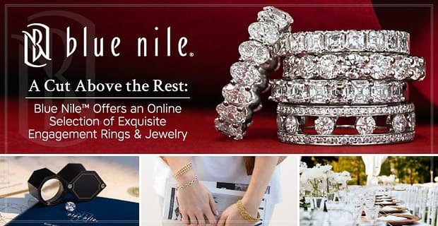 A Cut Above the Rest: Blue Nile™ Offers an Online Selection of Exquisite Engagement Rings & Jewelry