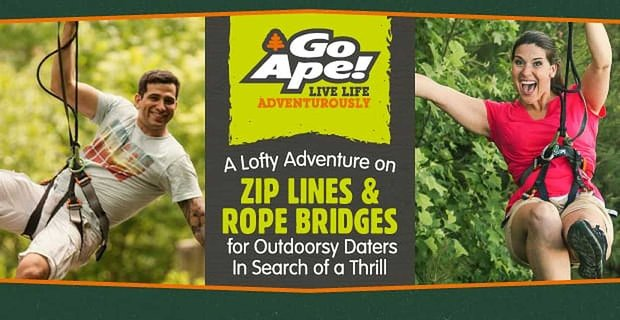 Go Ape: A Lofty Adventure on Zip Lines & Rope Bridges for Outdoorsy Daters In Search of a Thrill
