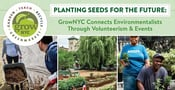 Planting Seeds For the Future: GrowNYC Connects Environmentalists Through Volunteerism & Events