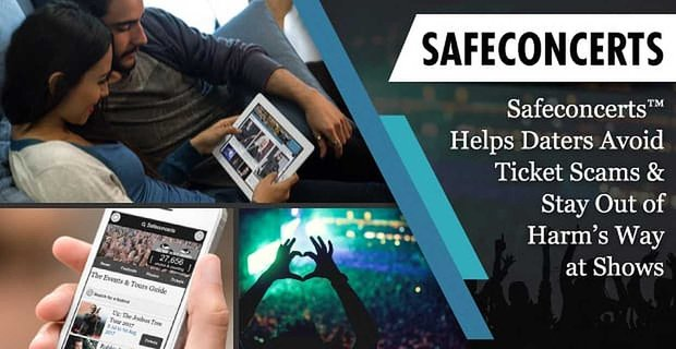 Safeconcerts Helps Daters Avoid Ticket Scams And Stay Safe