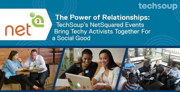 The Power of Relationships: TechSoup's NetSquared Events Bring Techy Activists Together For a Social Good