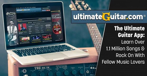 The Ultimate Guitar App — Learn Over 1.1 Million Songs & Rock On With Fellow Music Lovers