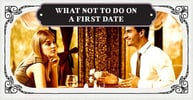 """What Not to Do on a First Date"" — (6 Things to Avoid Saying & Asking)"