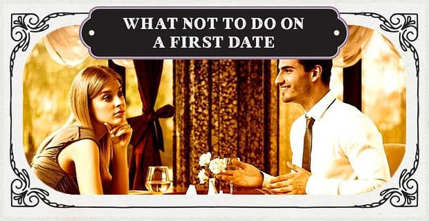 What Not To Do On A First Date