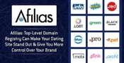 Afilias: Top-Level Domain Registry Can Make Your Dating Site Stand Out & Give You More Control Over Your Brand