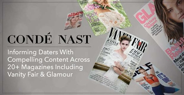 Conde Nast Informs Daters With Compelling Content Across 20 Magazines