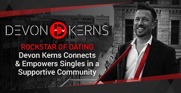 Rockstar Of Dating Devon Kerns Connects Singles In A Supportive Community