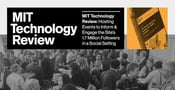 MIT Technology Review: Hosting Events to Inform & Engage the Site's 1.7 Million Followers in a Social Setting