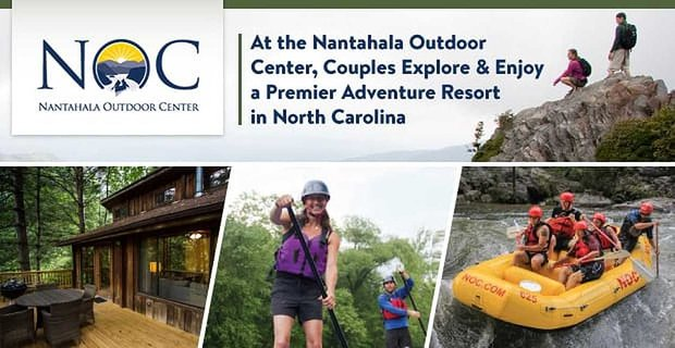 Nantahala Outdoor Center Where Couples Explore A Premier Adventure Resort