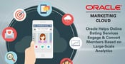 Oracle Helps Online Dating Service eHarmony Engage & Convert Members Based on Large-Scale Analytics