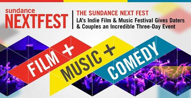 Sundance Next Fest An Incredible Film And Music Event For Daters
