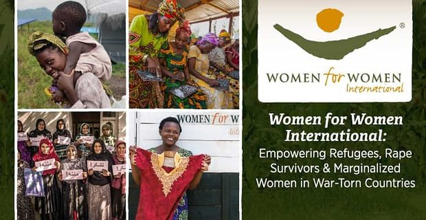 Women For Women International Helps Women Survivors Of War Rebuild Their Lives