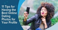 """11 Tips for Having the Best """"Online Dating Photos"""" — (For Your Profile)"""