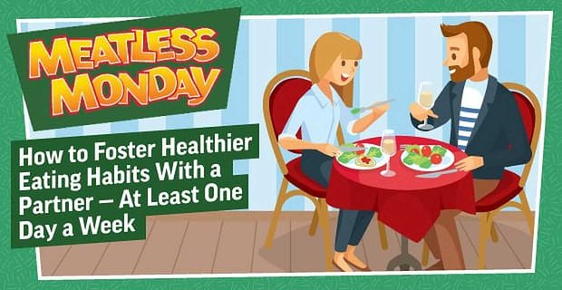 Meatless Monday Fosters Healthier Eating Habits With Your Partner